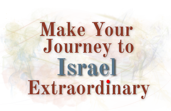Make your journey to Israel Extraordinary