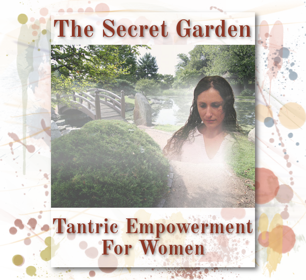 """The Secret Garden"" - Tantra meeting for women. Empowering femininity, sexuality and freedom."