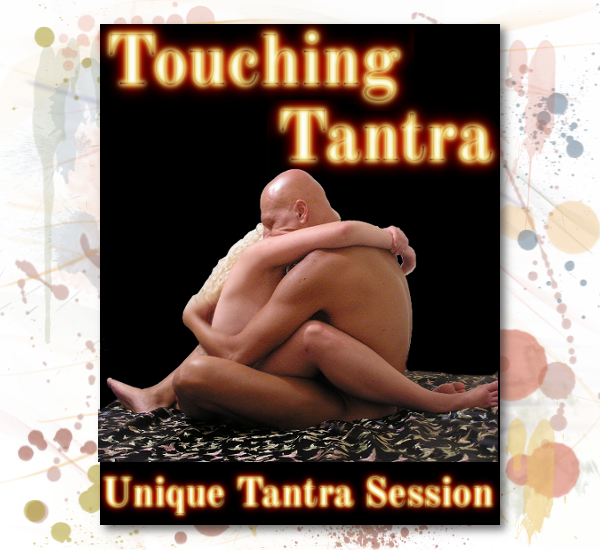 Touching Tantra - A private, personal Tantra meeting for couples and single females and males. Includes Tantric yoni lingam massage.